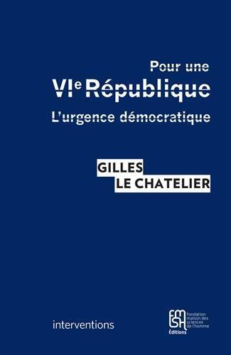 Pour une VIe République : l'urgence démocratique / Gilles Le Chatelier.- [Paris] : Éditions Maison des sciences de l'Homme , DL 2017