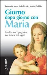 Giorno dopo giorno con Maria. Meditazioni e preghiere per il mese di maggio