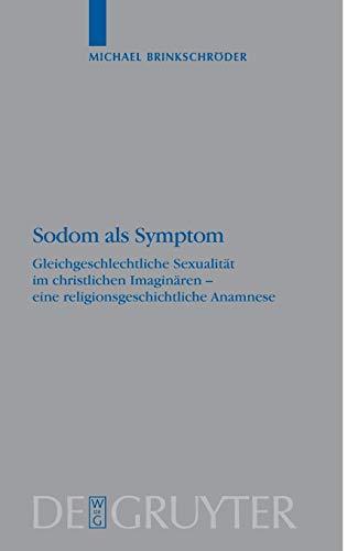 Sodom als Symptom: Gleichgeschlechtliche Sexualität im christlichen Imaginären - eine religionsgeschichtliche Anamnese: Gleichgeschlechtliche ... Versuche und Vorarbeiten, Band 55)