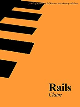 Rails: Claire: Part 2 of 4 in the Rails Series by [Predosa, Zol]