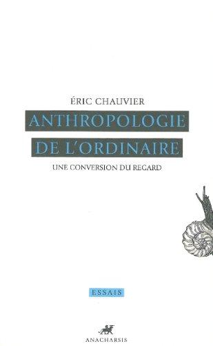 Anthropologie de l'ordinaire : Une conversion du regard par Eric Chauvier
