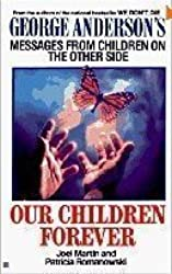 Our Children Forever: George Anderson's Messages From Children on the Other Side by Joel Martin (1994-04-01)