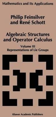 [(Algebraic Structures and Operators Calculus: Representations of Lie Groups Volume III)] [By (author) René Schott ] published on (September, 2011)