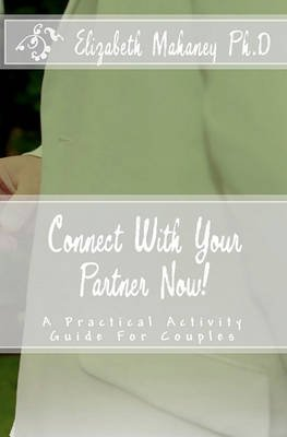 [(Connect with Your Partner Now! : A Practical Activity Guide for Couples)] [By (author) Elizabeth Mahaney Ph D] published on (February, 2010)