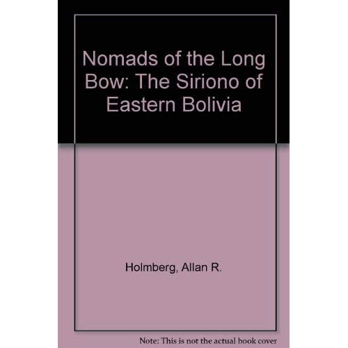 Nomads of the Long Bow: The Siriono of Eastern Bolivia