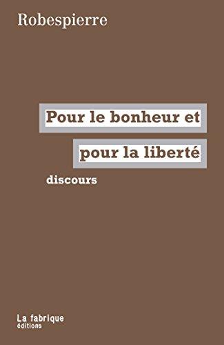 Pour le bonheur et pour la liberté: discours par Maximilien Robespierre