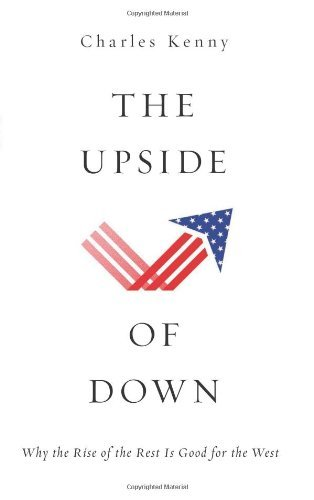 The Upside of Down: Why the Rise of the Rest is Good for the West by Charles Kenny (2014-01-07)