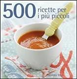 Scarica Libro 500 ricette per i piu piccoli (PDF,EPUB,MOBI) Online Italiano Gratis
