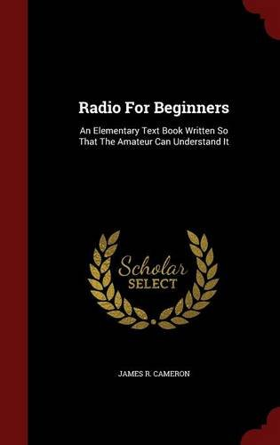 Radio For Beginners: An Elementary Text Book Written So That The Amateur Can Understand It