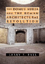The  Domus Aurea  and the Roman Architectural Revolution Hardback