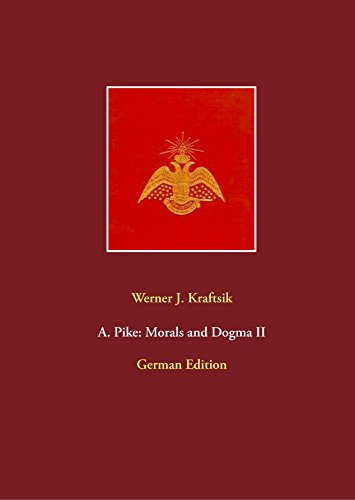 A. Pike: Morals and Dogma II: German Edition by Werner J. Kraftsik (A. Pike: Morals and Dogma, German Edition)