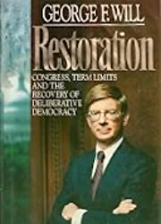 Restoration: Congress, Term Limits and the Recovery of Deliberative Democracy by George F. Will (1992-09-01)