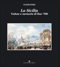La Sicilia. Vedute e ricordi di viaggio di fine '700. Ediz. illustrata por Lucio Fino