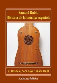 Historia de la música española. 2. Desde el «ars nova» hasta 1600 (Alianza Música (Am)) por Samuel Rubio