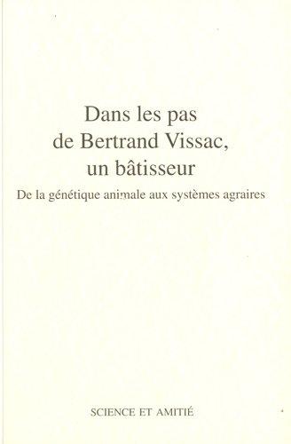Dans les pas de Bertrand Vissac, un bâtisseur: De la génétique animale aux systèmes agraires