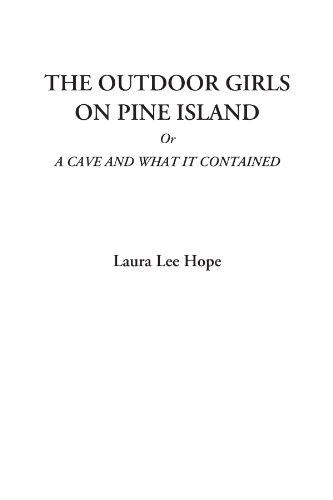 The Outdoor Girls on Pine Island Or A Cave and What It Contained (The Outdoor Girls Series) (Cave Girl Island)