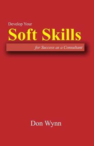 Develop Your Soft Skills for Success as a Consultant