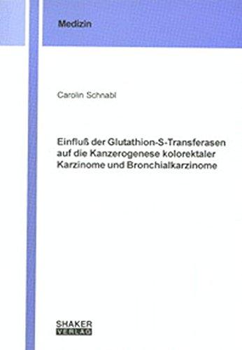 Einfluß der Glutathion-S-Transferasen auf die Kanzerogenese kolorektaler Karzinome und Bronchialkarzinome (Berichte aus der Medizin)