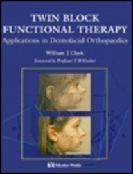 Twin Block Functional Therapy Applications in Dentofacial Orthopedics by William Clark (1995-06-01)