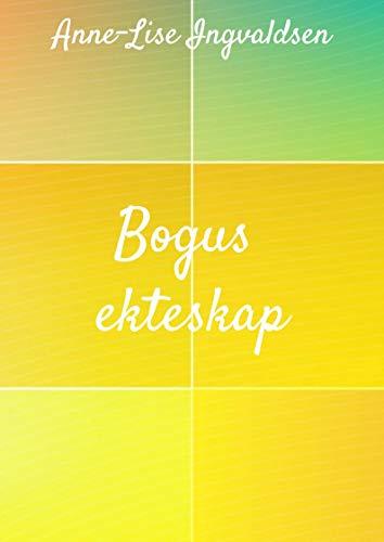 Bogus ekteskap (Norwegian Edition) por Anne-Lise Ingvaldsen