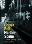 british-rail-northern-scene-a-1970s-railway-album-by-andy-sparks-2006-05-25