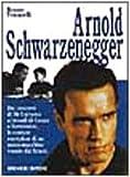 Arnold Schwarzenegger. Dai concorsi di Mr. Universo ai trionfi di Conan e Terminator, la carriera esemplare di un uomo macchina venuto dal futuro