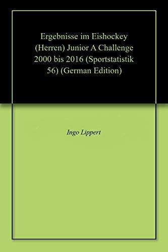 Ergebnisse im Eishockey (Herren) Junior A Challenge 2000 bis 2016 (Sportstatistik 56)