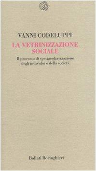 La vetrinizzazione sociale. Il processo di spettacolarizzazione degli individui e della societ