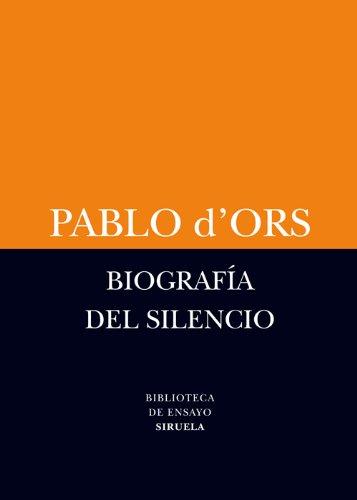 Biografía del silencio (Biblioteca de Ensayo / Serie menor nº 54) por Pablo D' Ors