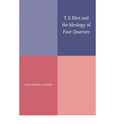 [{ T. S. Eliot and the Ideology of Four Quartets[ T. S. ELIOT AND THE IDEOLOGY OF FOUR QUARTETS ] By Cooper, John Xiros ( Author )Apr-24-2008 Paperback By Cooper, John Xiros ( Author ) Jan - 29- 2008 ( Paperback ) } ]
