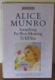 Something I've Been Meaning to Tell You: Material; How I Met my Husband; Walking On Water; Forgiveness in Families; Tell me Yes or No; the Found Boat; ... Memorial; the Ottawa Valley (King Penguin) por Alice Munro