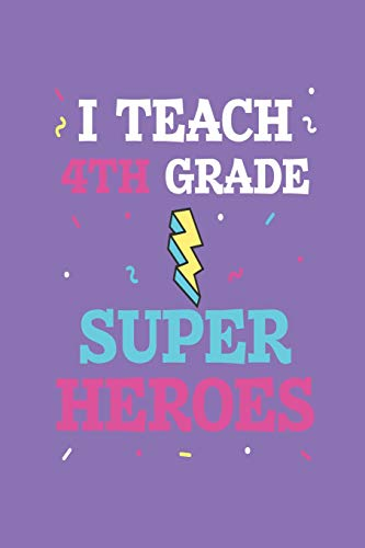 I Teach 4th Grade Super Heroes: Fourth Grade Teacher Back To School Appreciation Class Planner