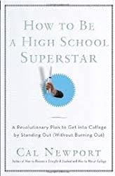 [(How to Be a High School Superstar : A Revolutionary Plan to Get Into College by Standing Out (Without Burning Out))] [By (author) Cal Newport] published on (July, 2010)