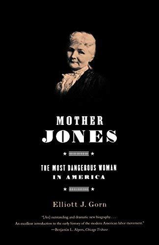Mother Jones: The Most Dangerous Woman in America 1st by Gorn, Elliott J. (2002) Paperback