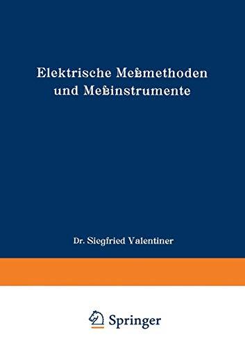 Elektrische Meßmethoden und Meßinstrumente (Die Wissenschaft, Band 82)