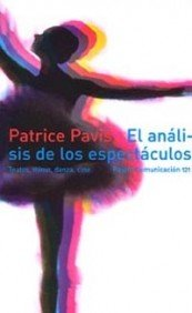 El análisis de los espectáculos: Teatro, mimo, danza y cine (Comunicación) por Patrice Pavis