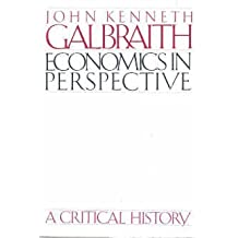 Economics in Perspective: A Critical History by John Kenneth Galbraith (1987-10-23)