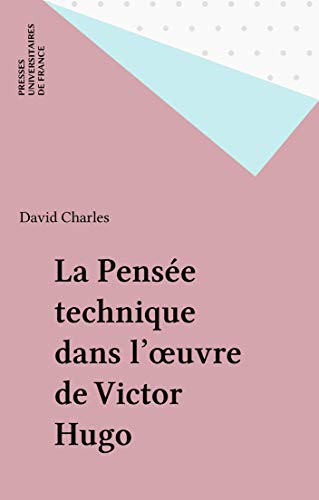 La Pensée technique dans l'œuvre de Victor Hugo (Ecrivains) par David Charles