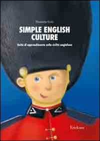 Simple english culture. Consolidamento dell'inglese di base attraverso attivit sulla civilt anglofona. Kit. Con CD-ROM