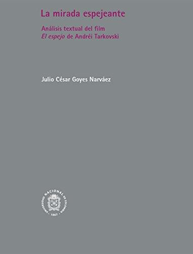 La mirada espejeante: Análisis textual del film El Espejo de Andrei Tarkovski por Julio César Goyes Narváez