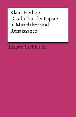Geschichte der Päpste in Mittelalter und Renaissance: Reclam Sachbuch