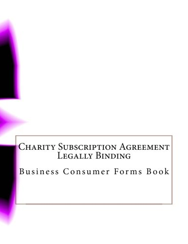 Charity Subscription Agreement - Legally Binding: Business Consumer Forms Book