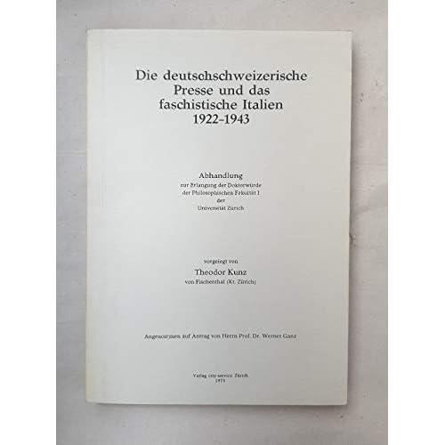 Die deutschschweizerische Presse und das faschistische Italien 1922-1943. Dissertation.