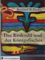 Das Krokodil und der Königsfischer : afrikan. Märchen u. Sagen.