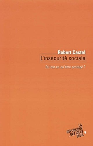 L'Insecurité sociale : Qu'est-ce qu'être protégé ? par Robert Castel