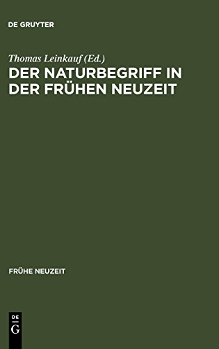 Der Naturbegriff in der Frühen Neuzeit: Semantische Perspektiven zwischen 1500 und 1700 (Frühe...