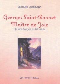 Georges Saint-Bonnet Maître de Joie, un initié français au 20e siècle par Jacques Lusseyran
