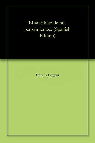 El sacrificio de mis pensamientos. (Spanish Edition)