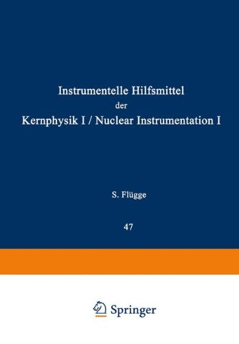 Nuclear Instrumentation I / Instrumentelle Hilfsmittel der Kernphysik I (Handbuch der Physik Encyclopedia of Physics / Kernphysik / Nuclear Physics) (English and German Edition)
