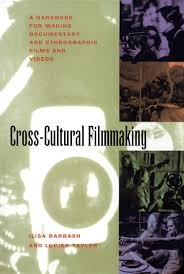 Cross-Cultural Filmmaking: A Handboook for Making Documentary and Ethnographic Films and Videos: A Handbook for Making Documentary and Ethnographic Films and Videos